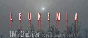 Leukemia Live @Chiodo Fisso @ Il Chiodo Fisso | Cantù | Lombardia | Italia