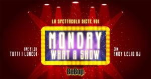 Monday What A Show con Andy Lelio Dj @ BeBop Como